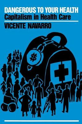 Dangerous to Your Health: Capitalism in Health Care (Paperback)