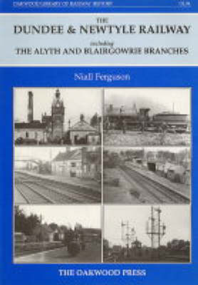 Dundee and Newtyle Railway Including the Alyth and Blairgowrie Branches - Oakwood Library of Railway History No. 94 (Hardback)