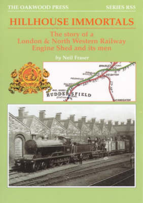Hillhouse Immortals: The Story of a London and North Western Railway Engine Shed and Its Men - Reminiscence Series No. 5 (Paperback)