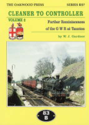 Cleaner to Controller: Further Reminiscences of the GWR at Taunton - Reminiscence Series No. 7 (Paperback)