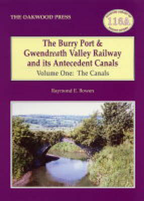 The Burry Port and Gwendreath Valley Railway and its Antecedent Canals: The Canals Volume 1 (Paperback)