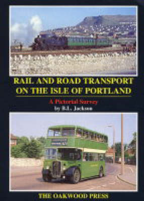 Rail and Road Transport on the Isle of Portland: A Pictorial Survey - Pictorial Series PS10 (Paperback)