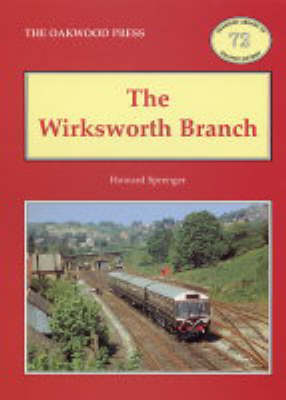 The Wirksworth Branch - Oakwood Library of Railway History (Paperback)