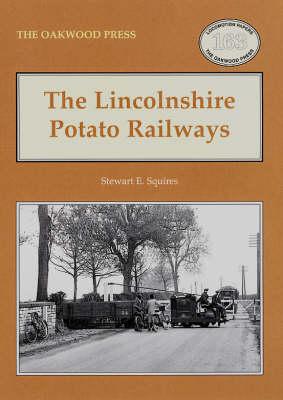 The Lincolnshire Potato Railways - Oakwood Library of Railway History no. 163 (Paperback)