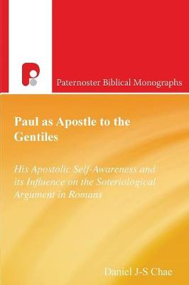 Paul as Apostle to the Gentiles: His Apostolic Self-Awarenes and Its Influence on the Soteriological Argument in Romans - Paternoster Biblical & Theological Monographs (Paperback)