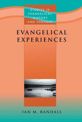 Evangelical Experiences: Study in the Spirituality of English Evangelicalism - Studies in Evangelical History & Thought (Paperback)