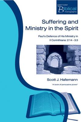 Suffering and Ministry in the Spirit: Paul's Defence of His Ministry in 2 Corinthians 2:14-3:3 - Paternoster Biblical & Theological Monographs (Paperback)