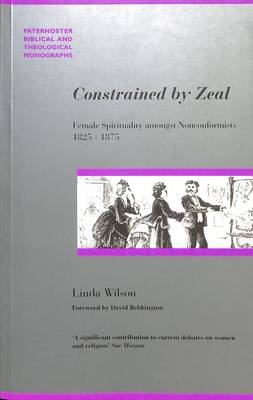 Constrained by Zeal: Female Spirituality Amongst Non Conformists 1825-1875 - Studies in Evangelical History & Thought (Paperback)