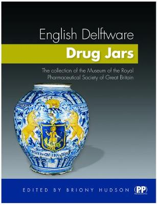 English Delftware Drug Jars: The Collection of the Museum of the Royal Pharmaceutical Society of Great Britain (Hardback)