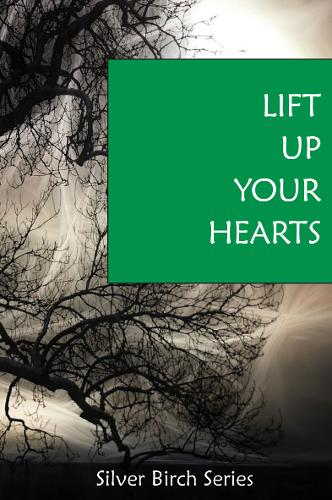 Lift Up Your Hearts - Teachings from Silver Birch (Paperback)