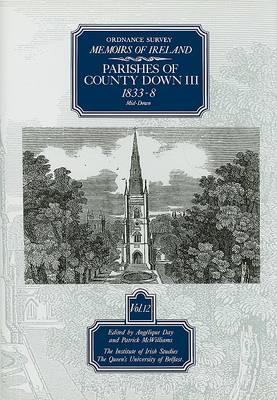 Ordnance Survey Memoirs of Ireland: Parishes of County Down v.12 - The Ordnance Survey memoirs of Ireland 1830-1840 (Hardback)