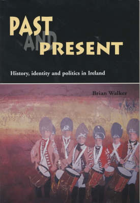 Past and Present: History, Identity and Politics in Ireland (Paperback)
