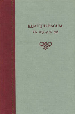 Khadijih Bagum, the Wife of the Bab (Hardback)