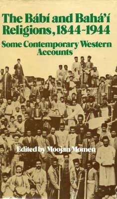 The Babi and Baha'i Religions, 1844-1944: Some Contemporary Western Accounts (Hardback)