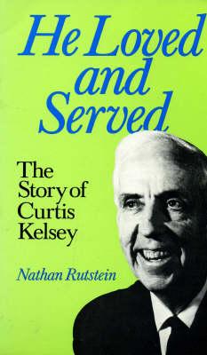 He Loved and Served: Story of Curtis Kelsey (Hardback)