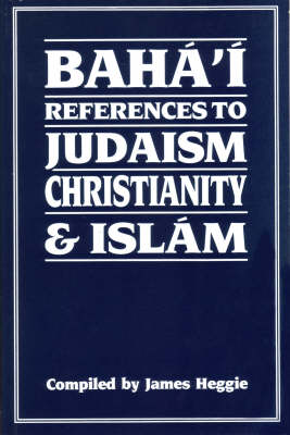 Baha'i References to Judaism, Christianity and Islam: With Other Materials for the Study of Progressive Revelation (Paperback)