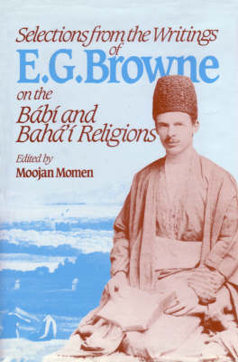 Selections from the Writings of E.G.Browne on the Babi and Baha'i Religions (Paperback)