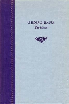 'Abdu'l-Baha: the Master (Hardback)