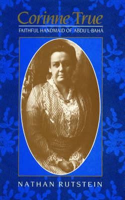 Corinne True: Faithful Handmaid of Abdul-Baha (Hardback)