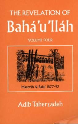 The Revelation of Baha'u'llah: Mazraih and Bahji, 1877-92 v. 4 (Hardback)