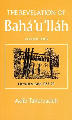 The Revelation of Baha'u'llah: Mazraih and Bahji, 1877-92 v. 4 (Paperback)