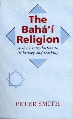 The Baha'i Religion: A Short Introduction to Its History and Teachings (Paperback)