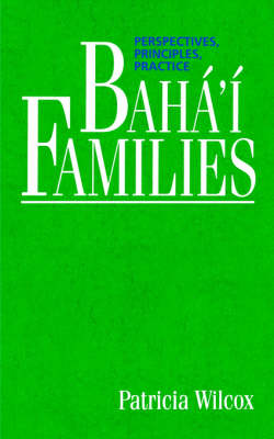 Baha'i Families: Perspectives, Principles, Practice (Paperback)