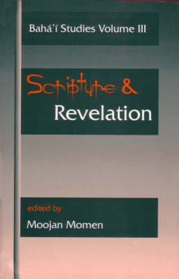 Scripture and Revelation: Papers Presented at the First Irfan Colloquium, Newcastle-upon-Tyne, England, December 1993, and the Second Irfan Colloquium, Wilmette, Illinois, USA, March 1994 - Baha'i Studies No. 3 (Paperback)