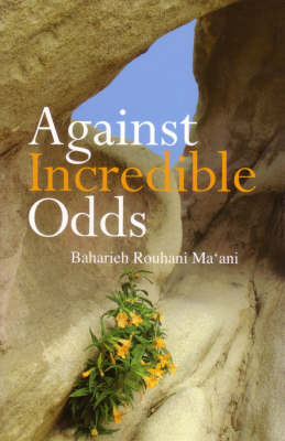 Against Incredible Odds: Life of a 20th Century Iranian Baha'i Family (Paperback)
