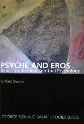 Psyche and Eros: Baha'i Studies in a Spiritual Psychology (Paperback)