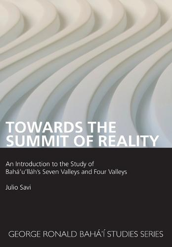 Towards the Summit of Reality: An Introduction to Baha'u'llah's Seven Valleys and Four Valleys (Paperback)