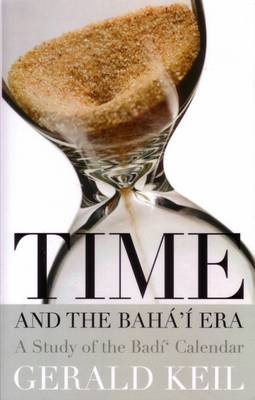 Time and the Baha'i Era: A Study of the Badi' Calendar (Paperback)