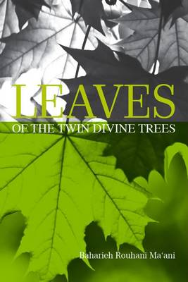 Leaves of the Twin Divine Trees: An In-depth Study of the Lives of Women Closely Related to the Baab and Bahaa'u'llaah (Hardback)