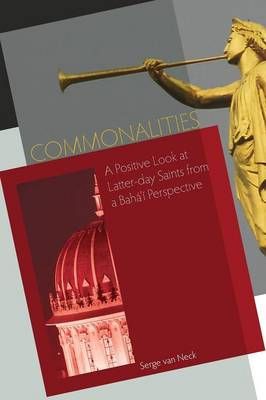 Commonalities: A Positive Look at Latter-day Saints from a Baha'i Perspective (Paperback)