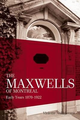 The Maxwells of Montreal: v. 1: Early Years 1870-1922 (Hardback)