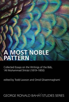 A Most Noble Pattern: Collected Essays on the Writings of the Bab,'Ali Muhammad Shirazi (1819-1850) (Paperback)