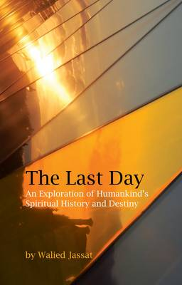 The Last Day: An Exploration of Humankind's Spiritual History and Destiny (Paperback)