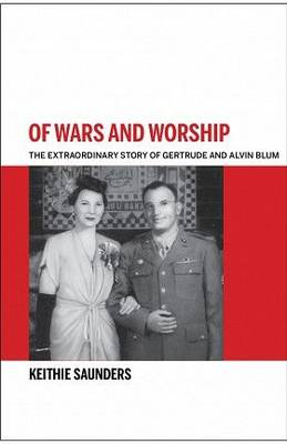Of Wars and Worship: The Extraordinary Story of Gertrude and Alvin Blum (Paperback)