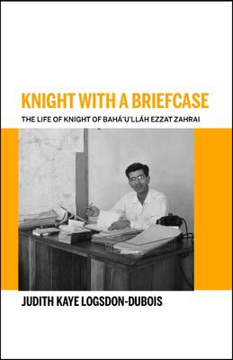 Knight With A Briefcase: The Life of Knight of Baha'u'llah, Ezzat Zahrai (Paperback)