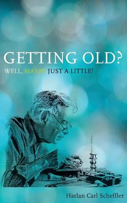 Getting Old? Well, Maybe Just a Little!: & The Myth of Mortality (Paperback)