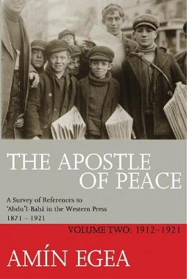 The Apostle Of Peace Vol. 2: A Survey of References to 'Abdu'l-Baha in the Western Press 1871-1921 (Paperback)