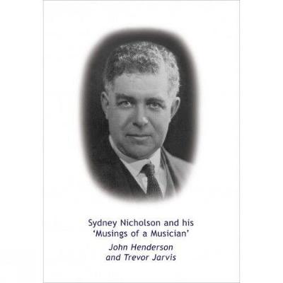 Sydney Nicholson and his Musings of a Musician (Paperback)