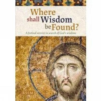 Where shall Wisdom be Found: A festival service in search of God's wisdom (Paperback)