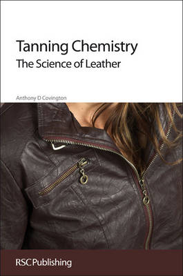 Tanning Chemistry: The Science of Leather (Hardback)