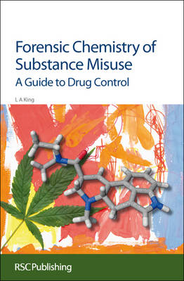 Forensic Chemistry of Substance Misuse: A Guide to Drug Control (Hardback)