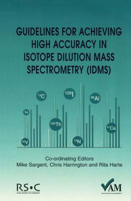 Guidelines for Achieving High Accuracy in Isotope Dilution Mass Spectrometry (IDMS) (Paperback)