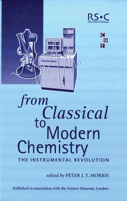 From Classical To Modern Chemistry: The Instrumental Revolution (Hardback)