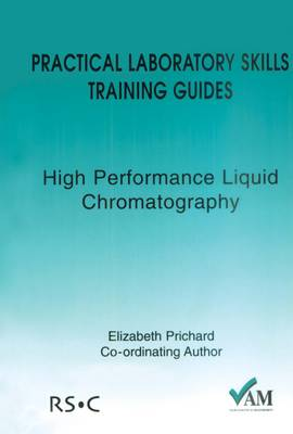 Practical Laboratory Skills Training Guides: High Performance Liquid Chromatography (Paperback)
