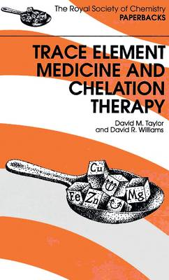 Trace Elements Medicine and Chelation Therapy - RSC Paperbacks (Paperback)