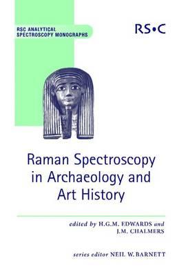 Raman Spectroscopy in Archaeology and Art History - RSC Analytical Spectroscopy Series (Hardback)